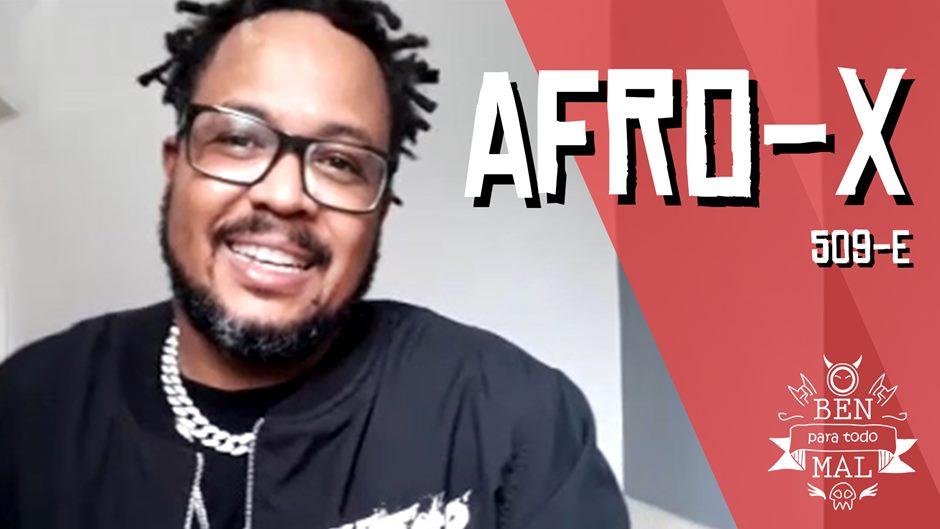 O Ben para todo mal: Afro-X fala sobre filharada, rap, apoio materno, prisão e nascimento do 509-e